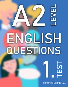 A2 SEVİYESİ İNGİLİZCE SORULAR (TEST - 1) / A2 LEVEL ENGLISH QUESTIONS (EXAM - 1) kapağı