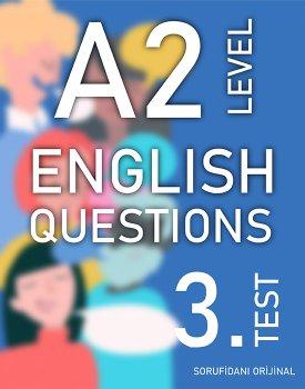 A2 SEVİYESİ İNGİLİZCE SORULAR (TEST - 3) / A2 LEVEL ENGLISH QUESTIONS (EXAM - 3) kapağı