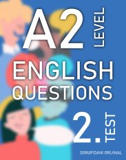 A2 SEVİYESİ İNGİLİZCE SORULAR (TEST - 2) / A2 LEVEL ENGLISH QUESTIONS (EXAM - 2) kapak resmi