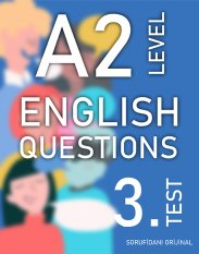 A2 SEVİYESİ İNGİLİZCE SORULAR (TEST - 3) / A2 LEVEL ENGLISH QUESTIONS (EXAM - 3) kapak resmi